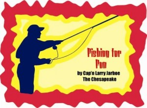 Fishing for Fun with Cap'n Larry Jarboe  THE CHESAPEAKE