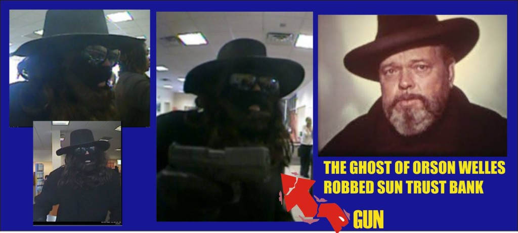 The Ghost of Orson Welles robbed Sun Trust Bank